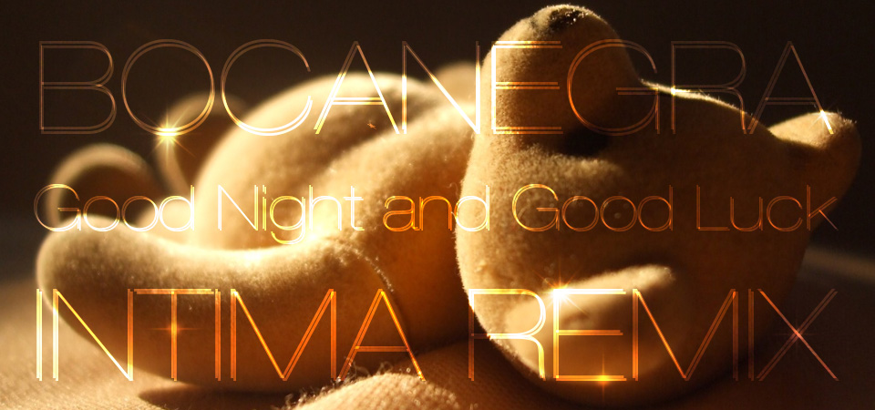 Bocanegra - Good Night and Good Luck (Intima Remix)